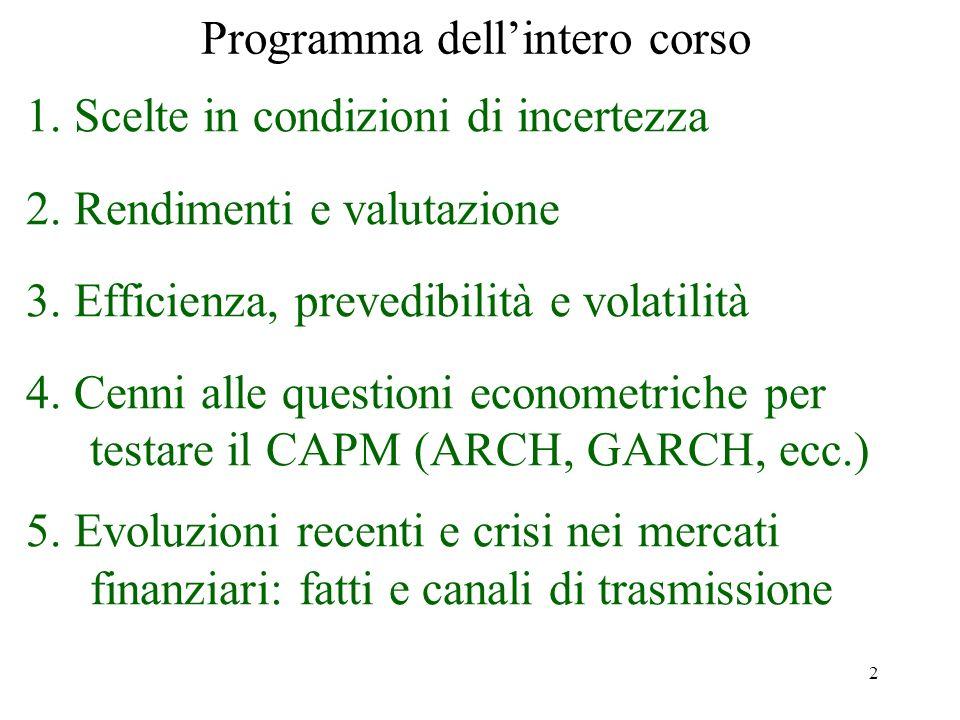 3 Programma 1.Scelte in condizioni di incertezza – Concetti base della finanza (rendimenti, preferenze e scelte ottimali investimento/consumo) 2.Rendimenti e valutazione 2.1.