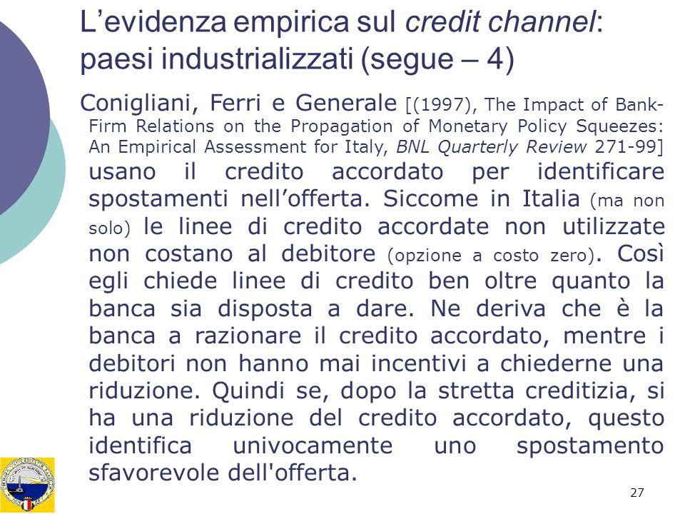 27 Levidenza empirica sul credit channel: paesi industrializzati (segue – 4) Conigliani, Ferri e Generale [(1997), The Impact of Bank- Firm Relations