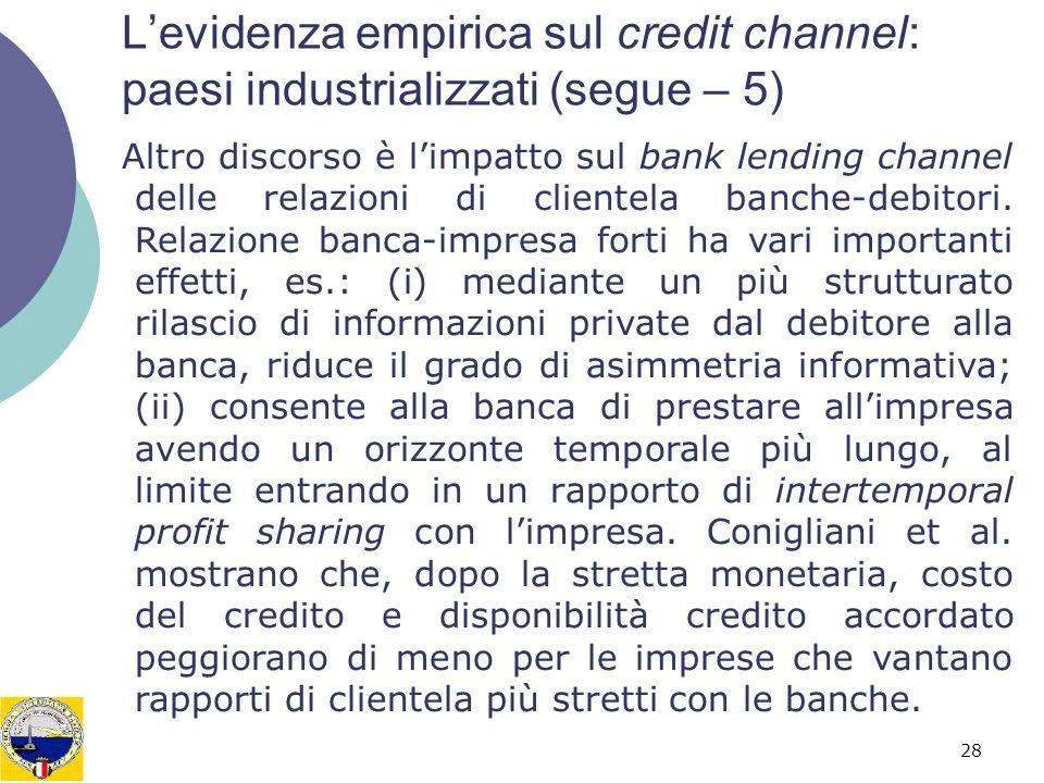 28 Levidenza empirica sul credit channel: paesi industrializzati (segue – 5) Altro discorso è limpatto sul bank lending channel delle relazioni di clientela banche-debitori.