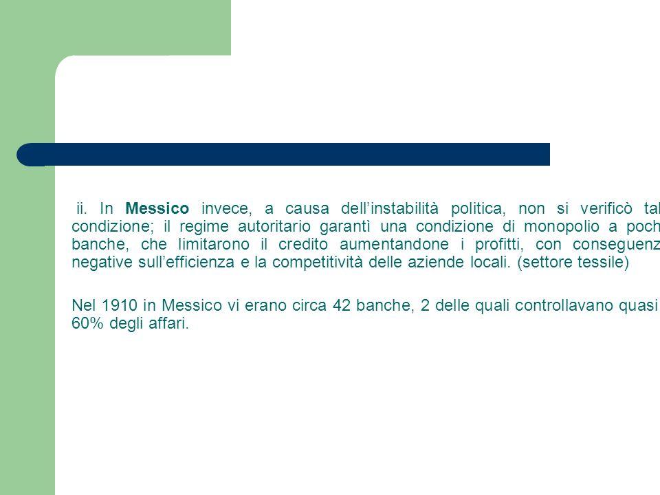 ii. In Messico invece, a causa dellinstabilità politica, non si verificò tale condizione; il regime autoritario garantì una condizione di monopolio a