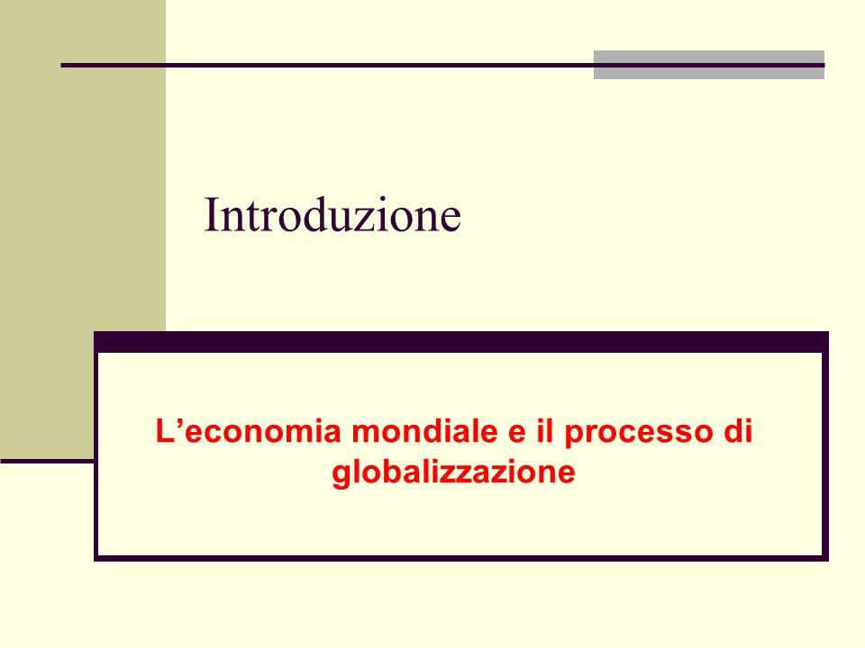 Introduzione Leconomia mondiale e il processo di globalizzazione