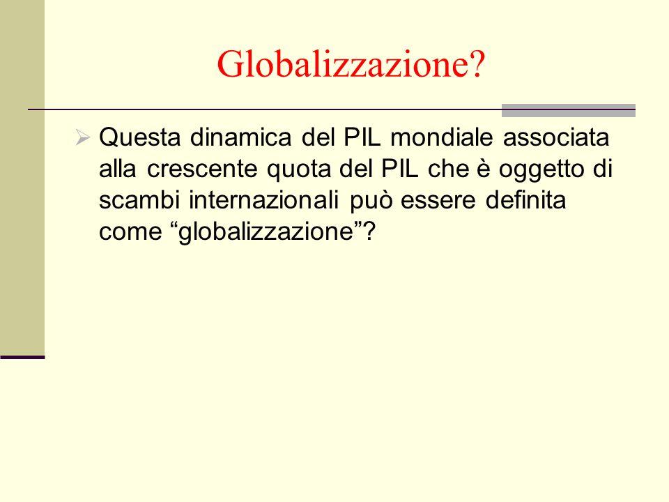 Globalizzazione? Questa dinamica del PIL mondiale associata alla crescente quota del PIL che è oggetto di scambi internazionali può essere definita co