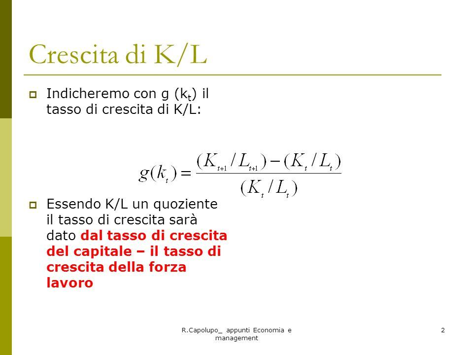 R.Capolupo_ appunti Economia e management 33 esempio Se (1- )(n+g+ )= 0,04 il divario tra k corrente e k* verrà colmato solo del 4% in un anno Se (1- )(n+g+ )= 0,07 allora verrà colmato il 7% del divario in un anno E per colmare lintero divario.