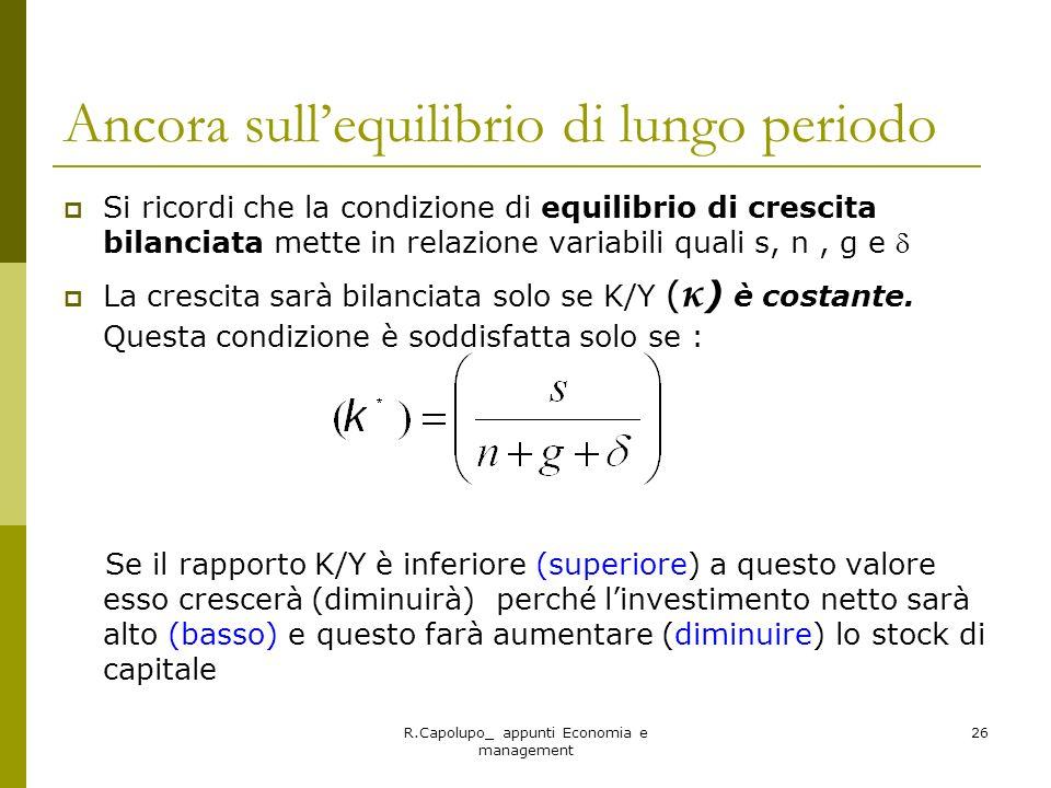 R.Capolupo_ appunti Economia e management 26 Ancora sullequilibrio di lungo periodo Si ricordi che la condizione di equilibrio di crescita bilanciata