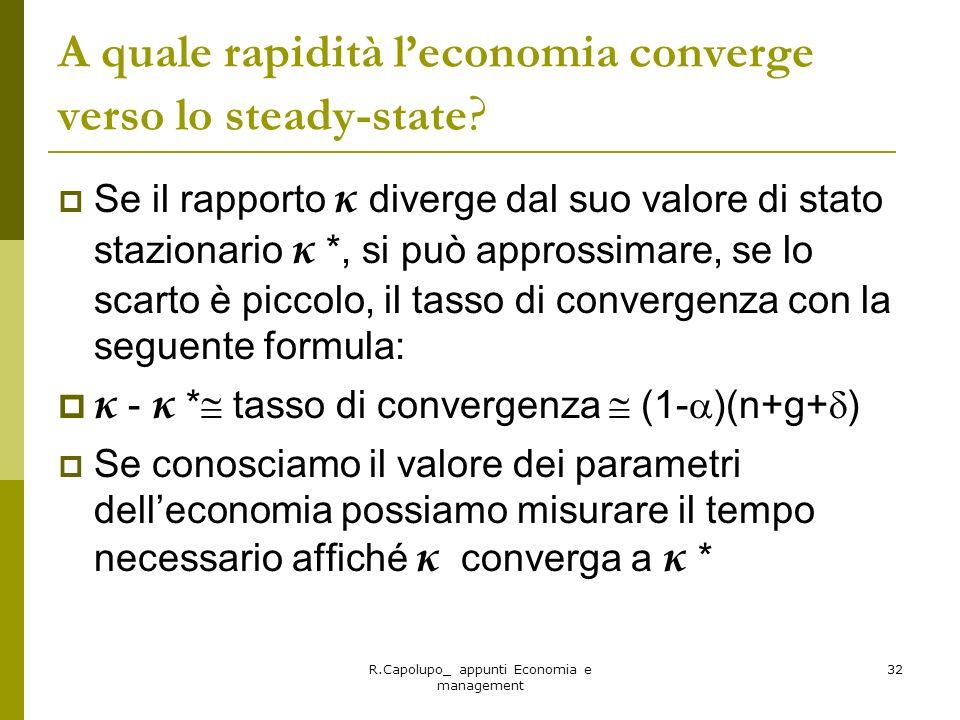 R.Capolupo_ appunti Economia e management 32 A quale rapidità leconomia converge verso lo steady-state ? Se il rapporto κ diverge dal suo valore di st