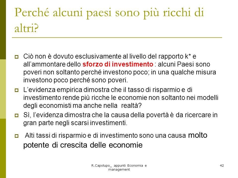 R.Capolupo_ appunti Economia e management 42 Perché alcuni paesi sono più ricchi di altri? Ciò non è dovuto esclusivamente al livello del rapporto k*