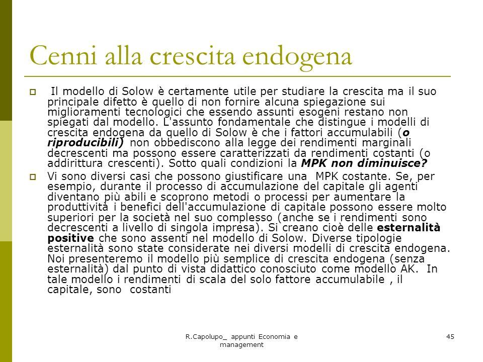 R.Capolupo_ appunti Economia e management 45 Cenni alla crescita endogena Il modello di Solow è certamente utile per studiare la crescita ma il suo pr