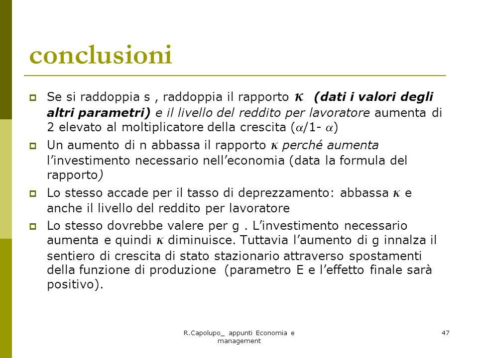 R.Capolupo_ appunti Economia e management 47 conclusioni Se si raddoppia s, raddoppia il rapporto κ (dati i valori degli altri parametri) e il livello