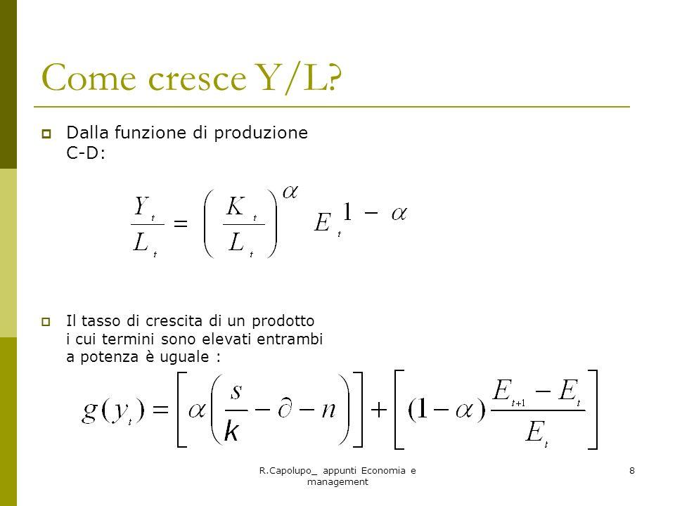 8 Come cresce Y/L? Dalla funzione di produzione C-D: Il tasso di crescita di un prodotto i cui termini sono elevati entrambi a potenza è uguale :