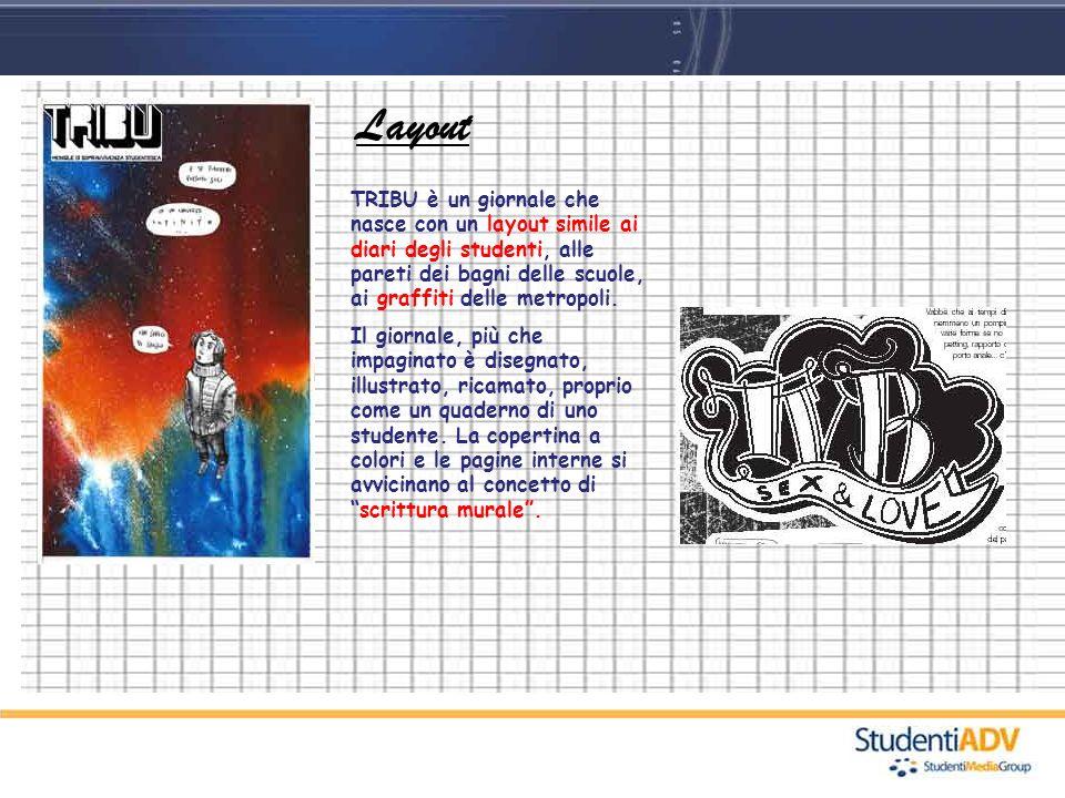 TRIBU è un giornale che nasce con un layout simile ai diari degli studenti, alle pareti dei bagni delle scuole, ai graffiti delle metropoli. Il giorna