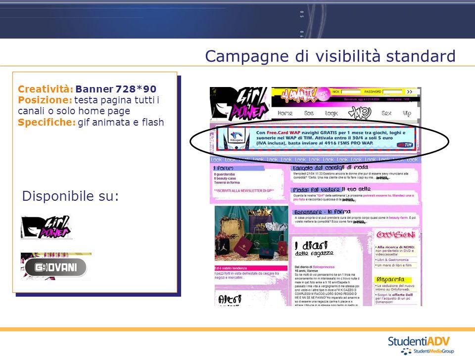 Creatività: Banner 728*90 Posizione: testa pagina tutti i canali o solo home page Specifiche: gif animata e flash Disponibile su: Campagne di visibilità standard