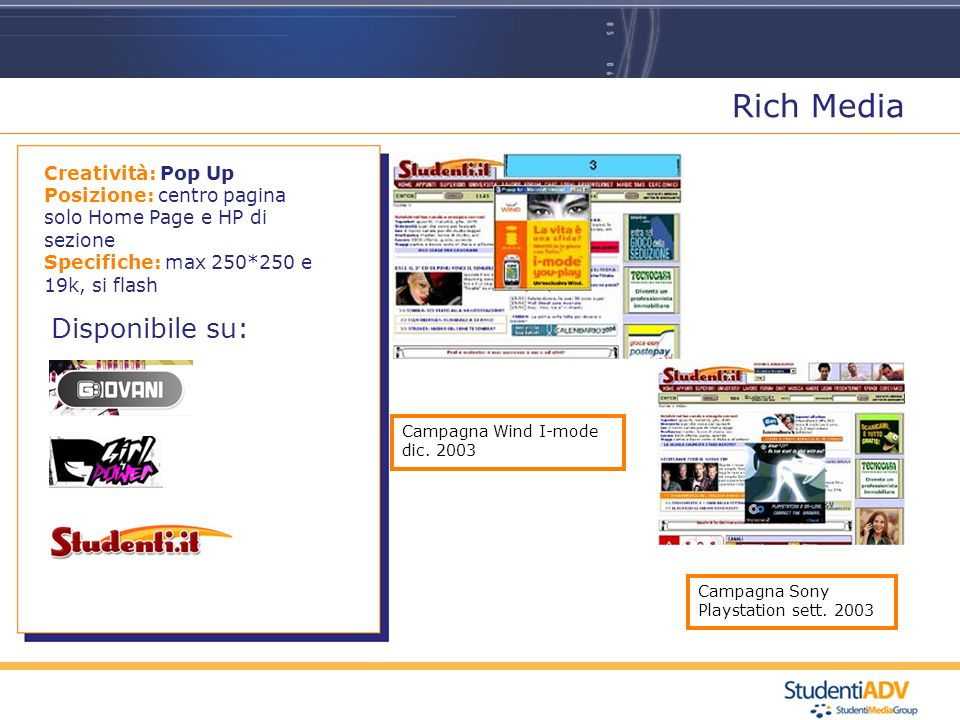 Rich Media Disponibile su: Creatività: Pop Up Posizione: centro pagina solo Home Page e HP di sezione Specifiche: max 250*250 e 19k, si flash Campagna Wind I-mode dic.