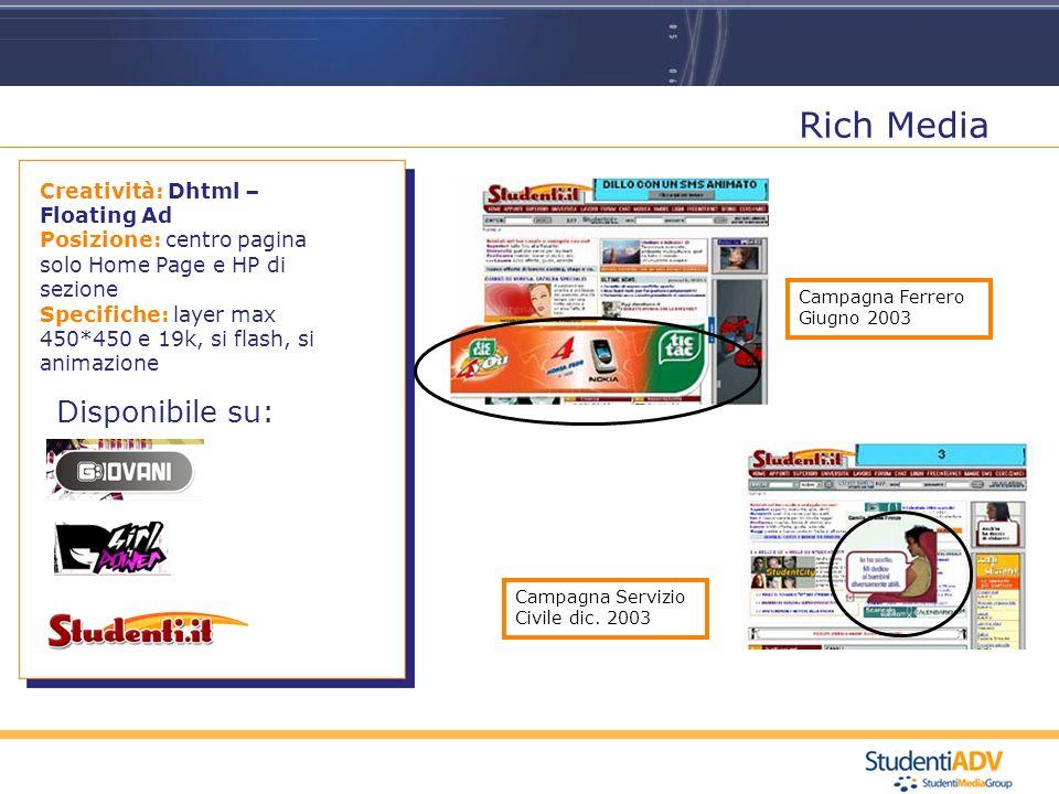 Rich Media Disponibile su: Creatività: Dhtml – Floating Ad Posizione: centro pagina solo Home Page e HP di sezione Specifiche: layer max 450*450 e 19k, si flash, si animazione Campagna Ferrero Giugno 2003 Campagna Servizio Civile dic.