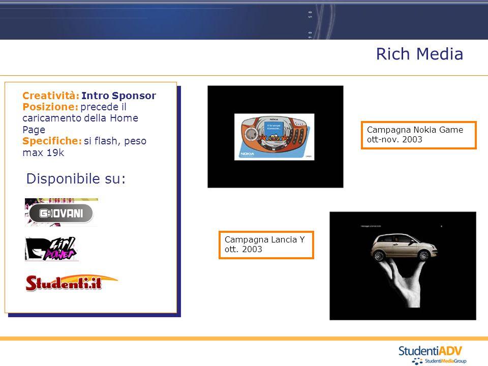 Rich Media Disponibile su: Creatività: Intro Sponsor Posizione: precede il caricamento della Home Page Specifiche: si flash, peso max 19k Campagna Nokia Game ott-nov.