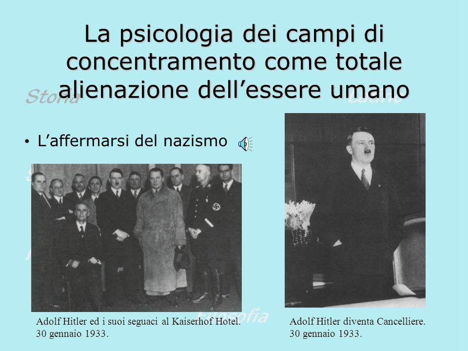La psicologia dei campi di concentramento come totale alienazione dellessere umano Laffermarsi del nazismo Adolf Hitler diventa Cancelliere.