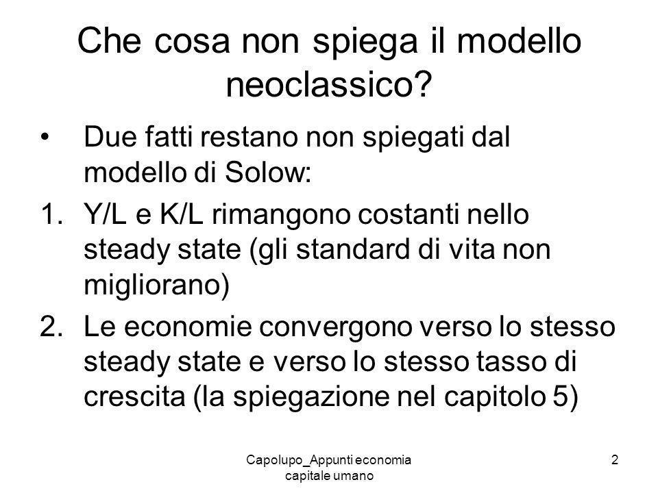 Capolupo_Appunti economia capitale umano 2 Che cosa non spiega il modello neoclassico? Due fatti restano non spiegati dal modello di Solow: 1.Y/L e K/