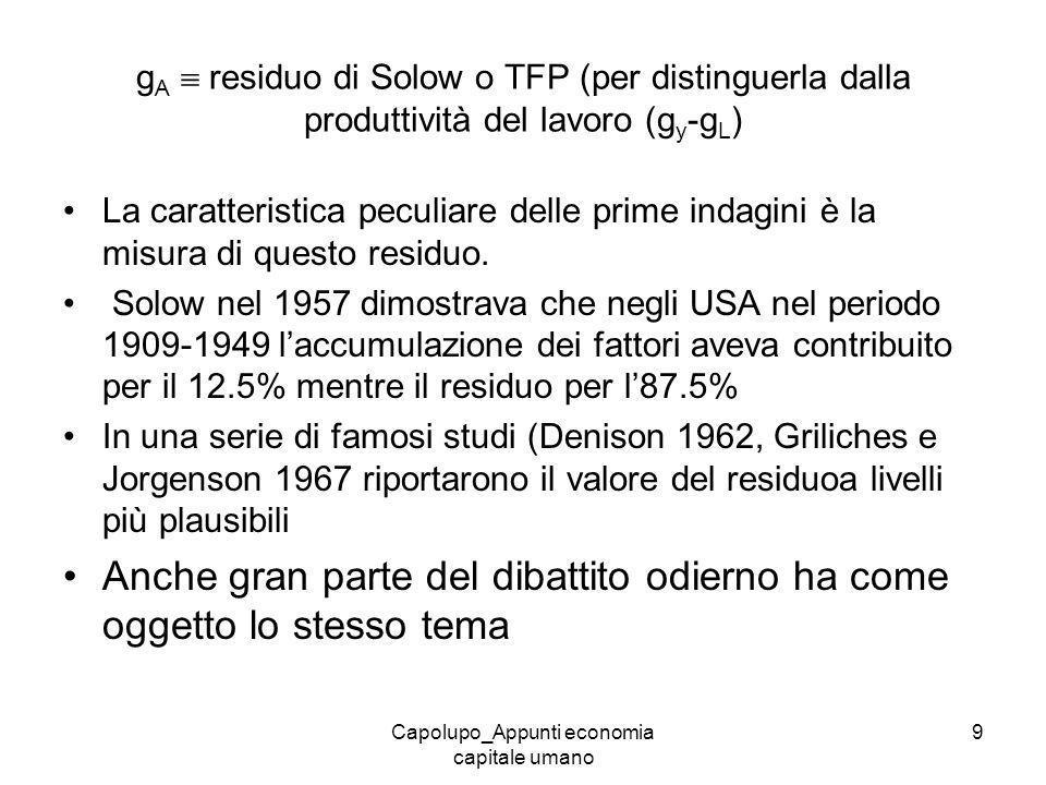 Capolupo_Appunti economia capitale umano 9 g A residuo di Solow o TFP (per distinguerla dalla produttività del lavoro (g y -g L ) La caratteristica pe