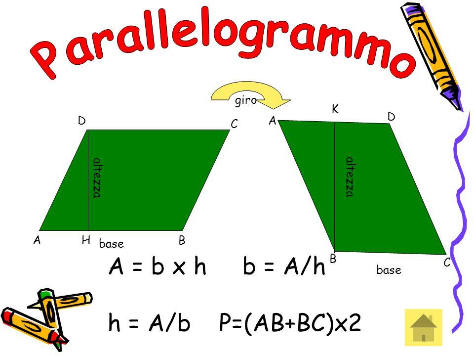 base altezza giro A D C C B B A D H K base altezza A = b x h b = A/h h = A/b P=(AB+BC)x2