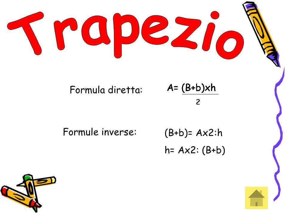 2 2 2 2 2 2 Formula diretta: Formule inverse: (B+b)= Ax2:h h= Ax2: (B+b)