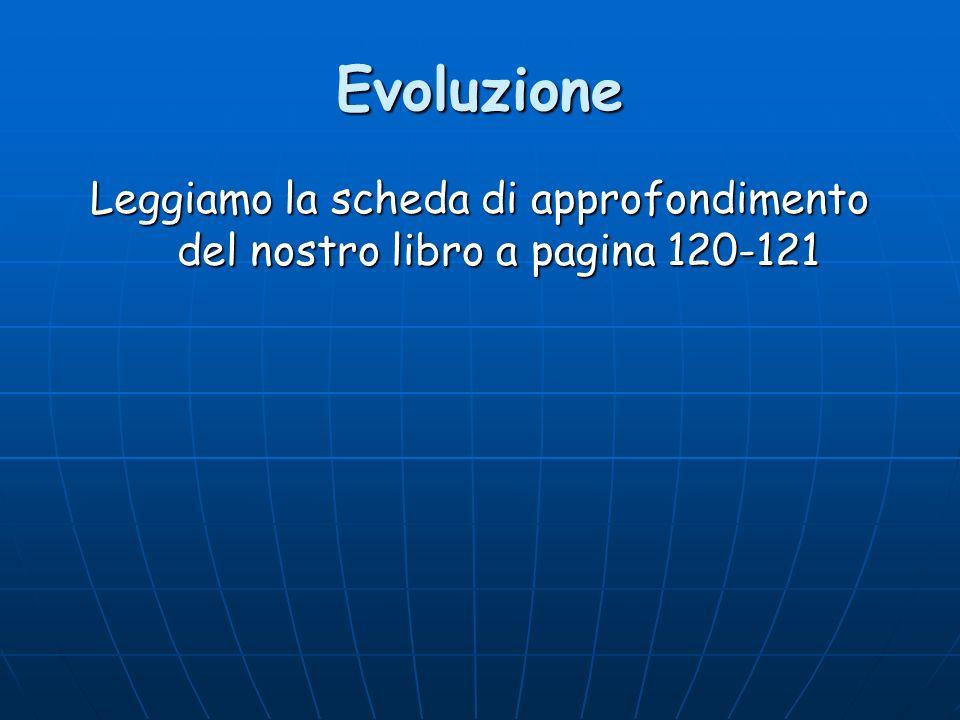Evoluzione Leggiamo la scheda di approfondimento del nostro libro a pagina 120-121