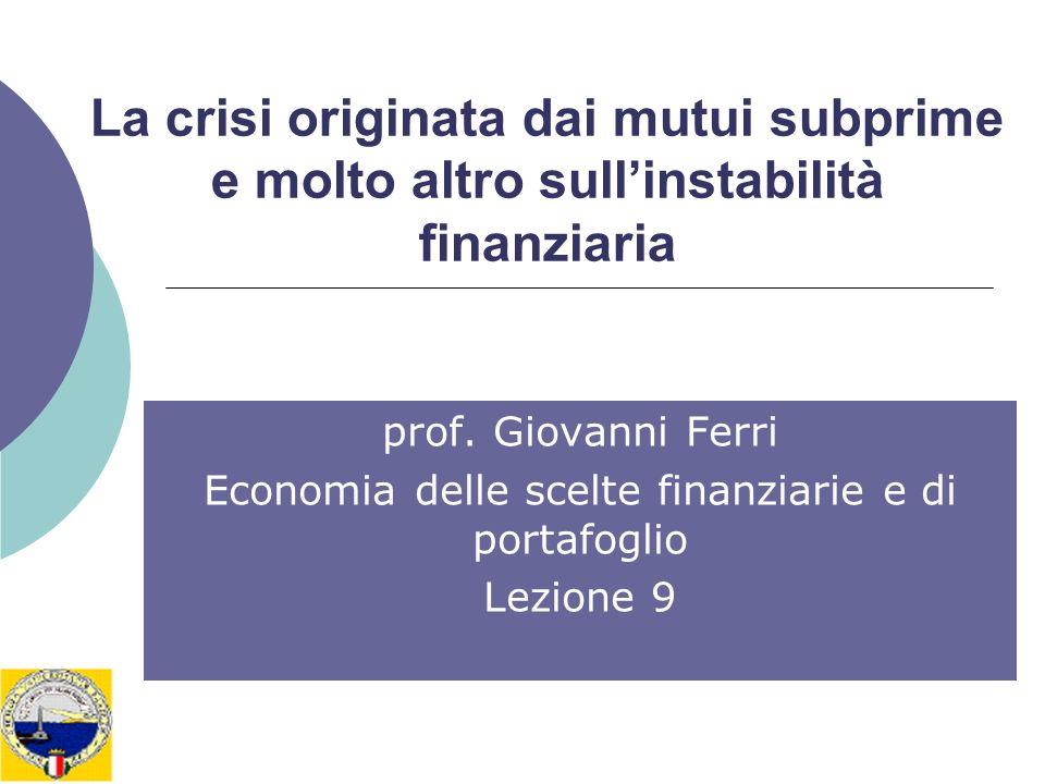 La crisi originata dai mutui subprime e molto altro sullinstabilità finanziaria prof. Giovanni Ferri Economia delle scelte finanziarie e di portafogli