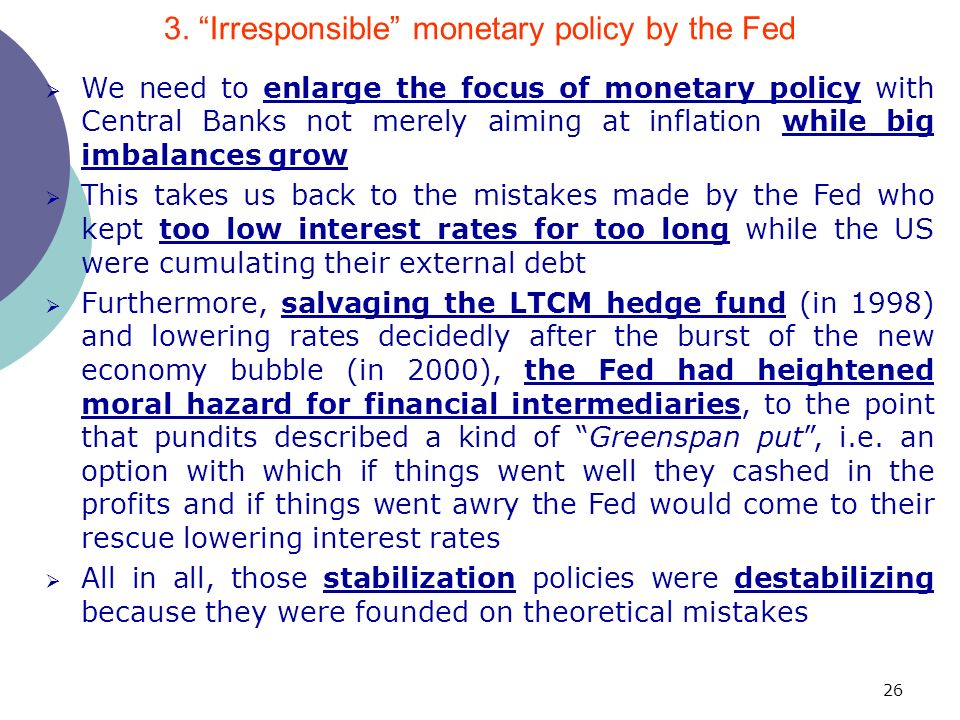 26 We need to enlarge the focus of monetary policy with Central Banks not merely aiming at inflation while big imbalances grow This takes us back to t