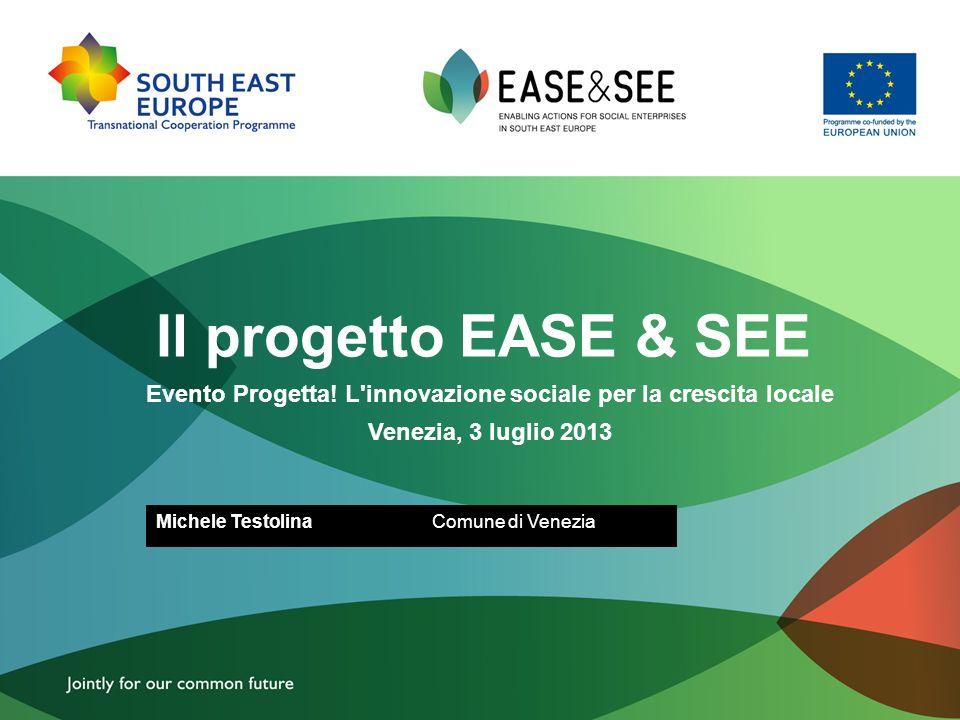 Il progetto EASE & SEE Evento Progetta! L'innovazione sociale per la crescita locale Venezia, 3 luglio 2013 Michele TestolinaComune di Venezia