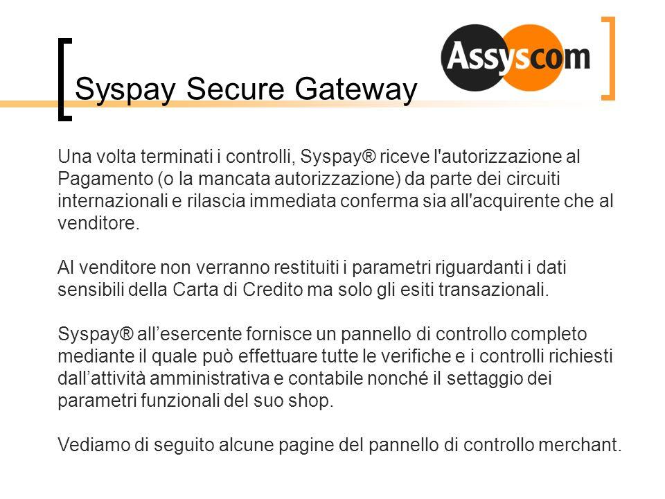 Syspay Secure Gateway Una volta terminati i controlli, Syspay® riceve l'autorizzazione al Pagamento (o la mancata autorizzazione) da parte dei circuit