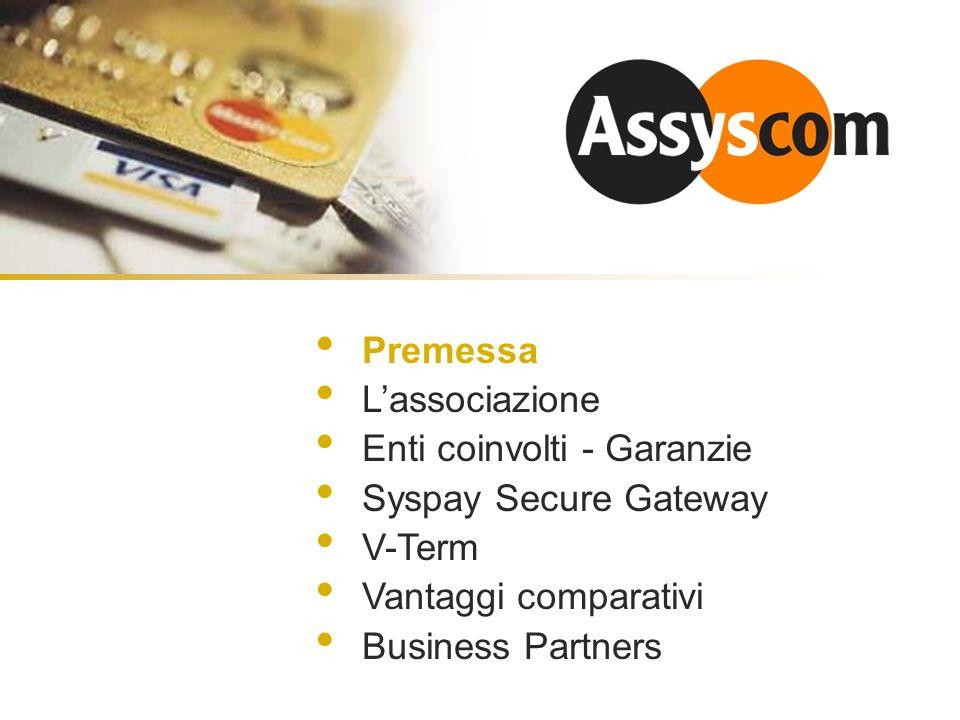 Premessa Lassociazione Enti coinvolti - Garanzie Syspay Secure Gateway V-Term Vantaggi comparativi Business Partners