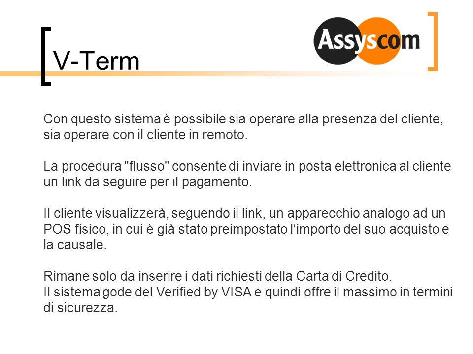 V-Term Con questo sistema è possibile sia operare alla presenza del cliente, sia operare con il cliente in remoto. La procedura