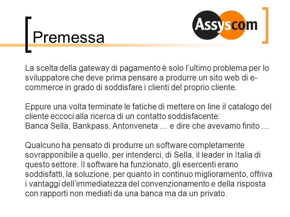 Premessa La scelta della gateway di pagamento è solo lultimo problema per lo sviluppatore che deve prima pensare a produrre un sito web di e- commerce
