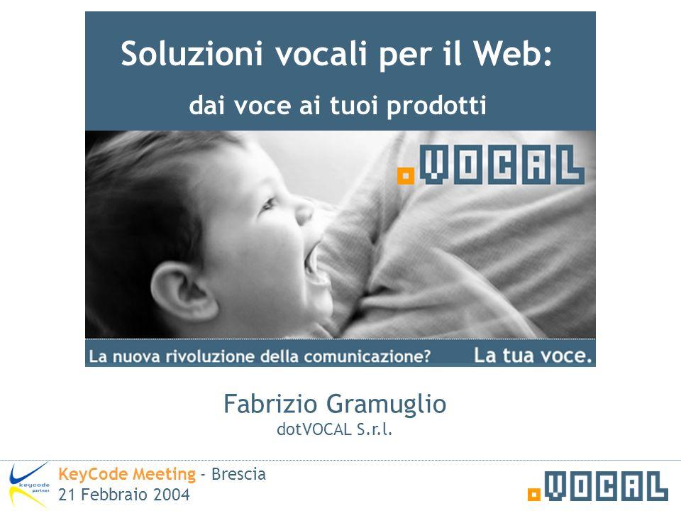 Soluzioni vocali per il Web: dai voce ai tuoi prodotti Fabrizio Gramuglio dotVOCAL S.r.l. KeyCode Meeting - Brescia 21 Febbraio 2004