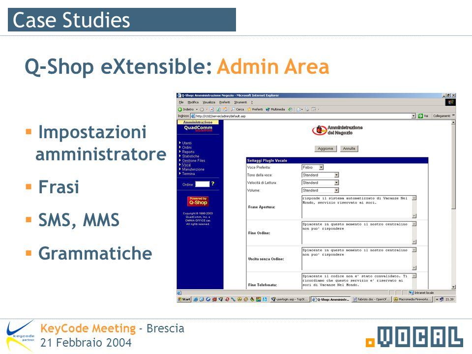 Case Studies KeyCode Meeting - Brescia 21 Febbraio 2004 Q-Shop eXtensible: Admin Area Impostazioni amministratore Frasi SMS, MMS Grammatiche