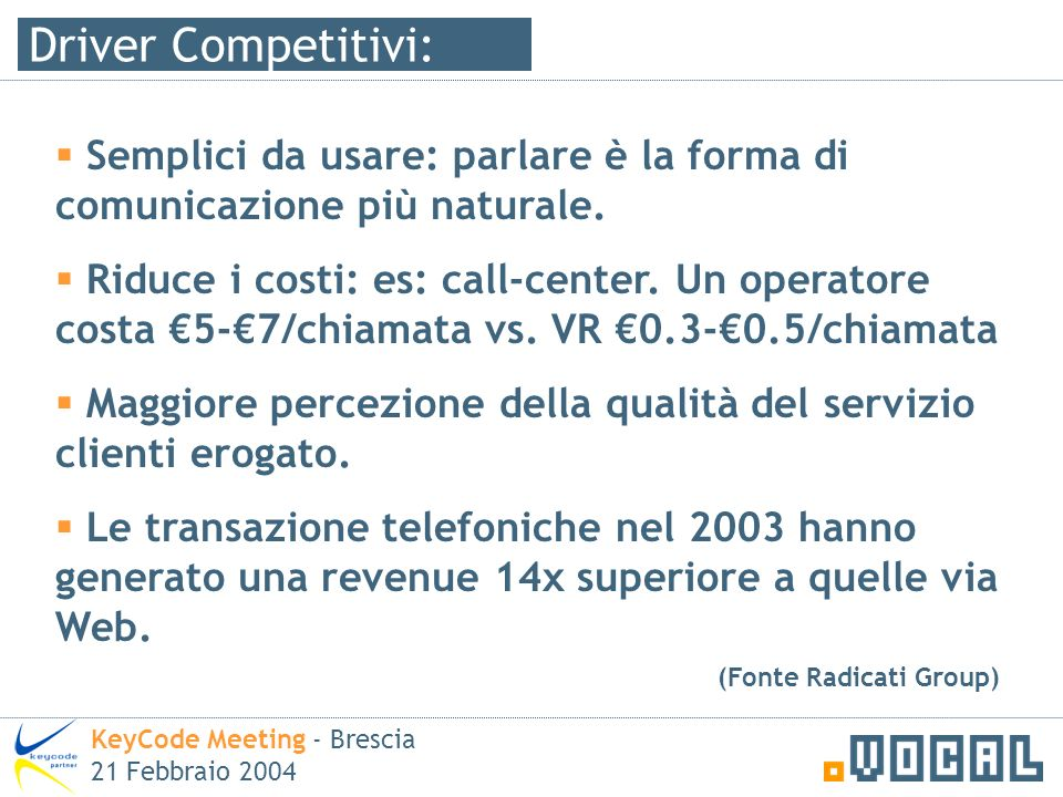 Semplici da usare: parlare è la forma di comunicazione più naturale. Riduce i costi: es: call-center. Un operatore costa 5-7/chiamata vs. VR 0.3-0.5/c