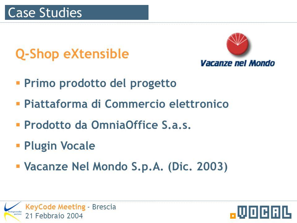 Case Studies KeyCode Meeting - Brescia 21 Febbraio 2004 Q-Shop eXtensible Primo prodotto del progetto Piattaforma di Commercio elettronico Prodotto da