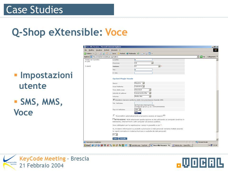 Case Studies KeyCode Meeting - Brescia 21 Febbraio 2004 Impostazioni utente SMS, MMS, Voce Q-Shop eXtensible: Voce