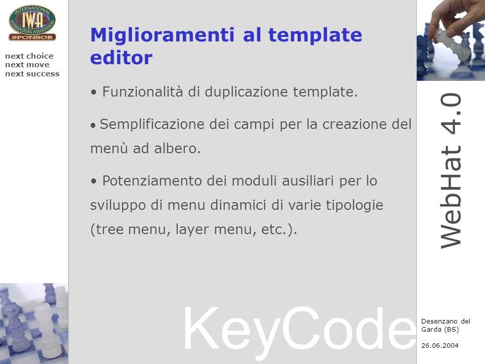 KeyCode next choice next move next success Desenzano del Garda (BS) 26.06.2004 WebHat 4.0 Miglioramenti al template editor Funzionalità di duplicazion