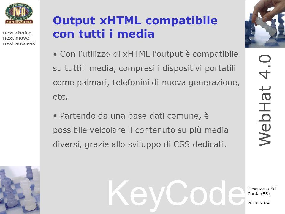 KeyCode next choice next move next success Desenzano del Garda (BS) 26.06.2004 WebHat 4.0 Output xHTML compatibile con tutti i media Con lutilizzo di