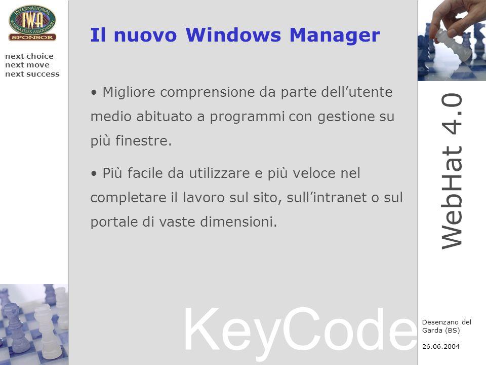 KeyCode next choice next move next success Desenzano del Garda (BS) 26.06.2004 WebHat 4.0 GRAZIE Ulteriori Informazioni: Luca Sigalini (software manager) luca.sigalini@keycode.it www.keycode.it