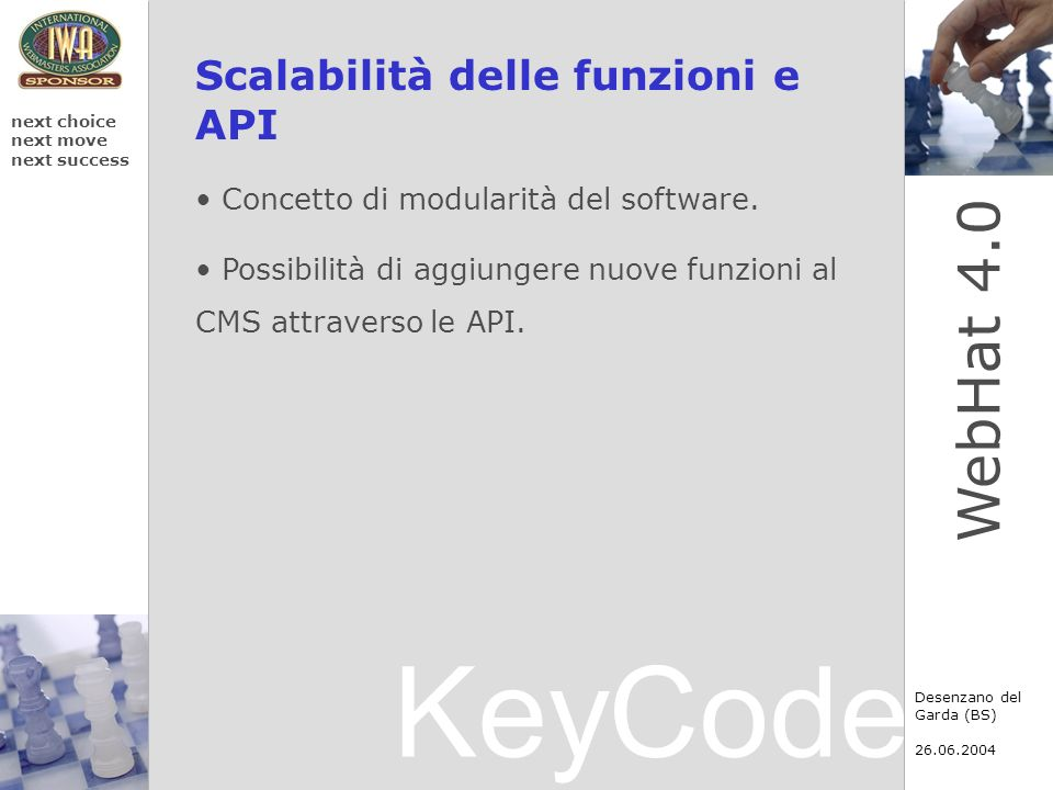 KeyCode next choice next move next success Desenzano del Garda (BS) WebHat 4.0 Scalabilità delle funzioni e API Concetto di modularità del software.