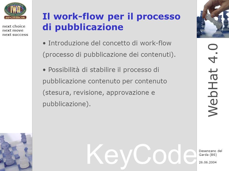 KeyCode next choice next move next success Desenzano del Garda (BS) 26.06.2004 WebHat 4.0 Punti di ripristino di un sito internet ed esportazione Possibilità di memorizzare uno o più stati di pubblicazione di un sito per un successivo recupero.