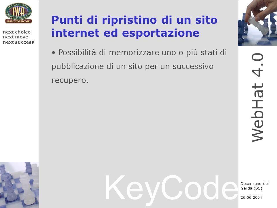KeyCode next choice next move next success Desenzano del Garda (BS) 26.06.2004 WebHat 4.0 Nuove funzioni per la modifica delle pagine Introduzione del concetto di cestino.