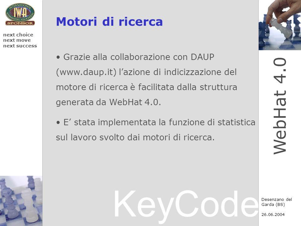 KeyCode next choice next move next success Desenzano del Garda (BS) 26.06.2004 WebHat 4.0 Importazione ed esportazione dei dati Possibilità di importare ed esportare i dati nel formato XML.