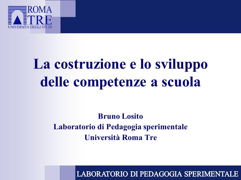 La costruzione e lo sviluppo delle competenze a scuola Bruno Losito Laboratorio di Pedagogia sperimentale Università Roma Tre