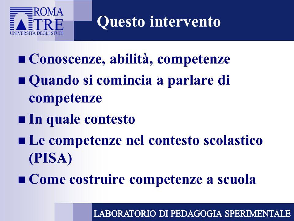 Questo intervento Conoscenze, abilità, competenze Quando si comincia a parlare di competenze In quale contesto Le competenze nel contesto scolastico (PISA) Come costruire competenze a scuola