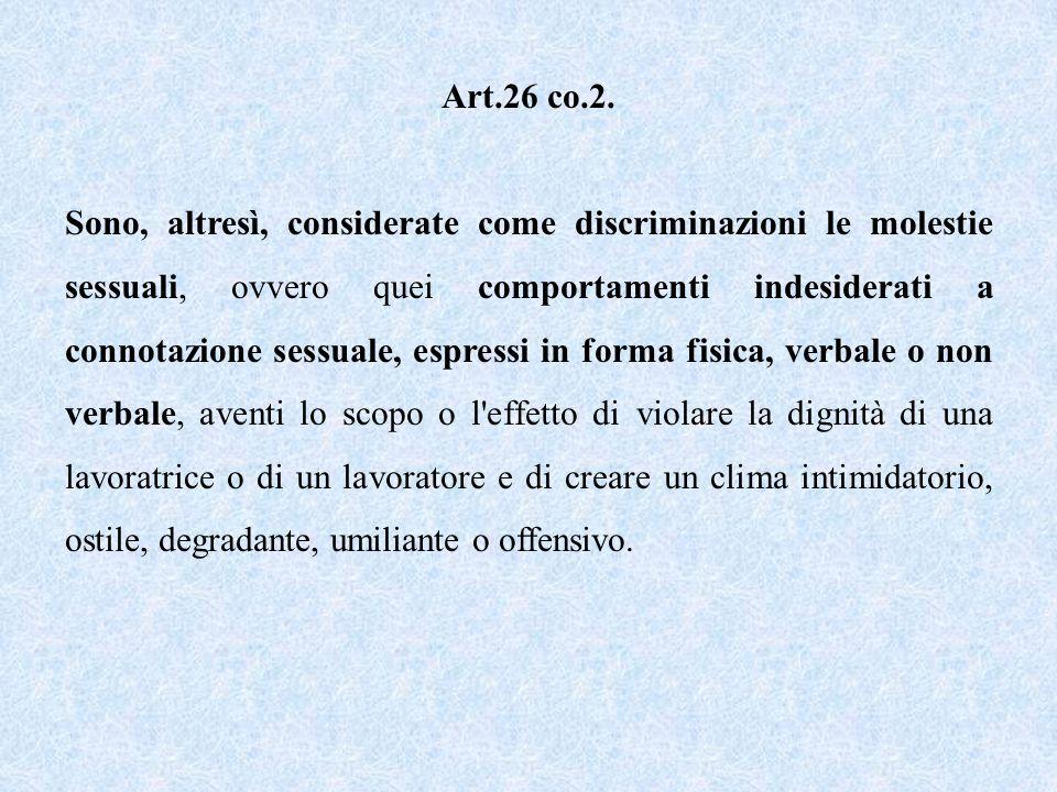 Art.26 co.2. Sono, altresì, considerate come discriminazioni le molestie sessuali, ovvero quei comportamenti indesiderati a connotazione sessuale, esp