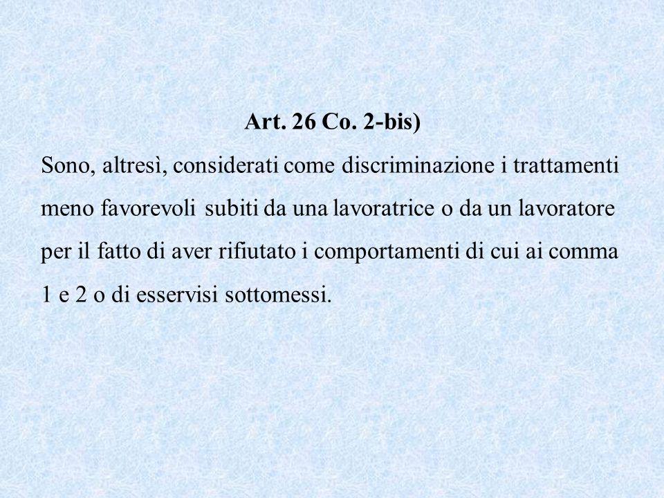 Art. 26 Co. 2-bis) Sono, altresì, considerati come discriminazione i trattamenti meno favorevoli subiti da una lavoratrice o da un lavoratore per il f