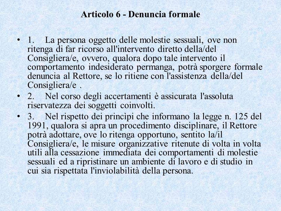 Articolo 6 - Denuncia formale 1. La persona oggetto delle molestie sessuali, ove non ritenga di far ricorso all'intervento diretto della/del Consiglie