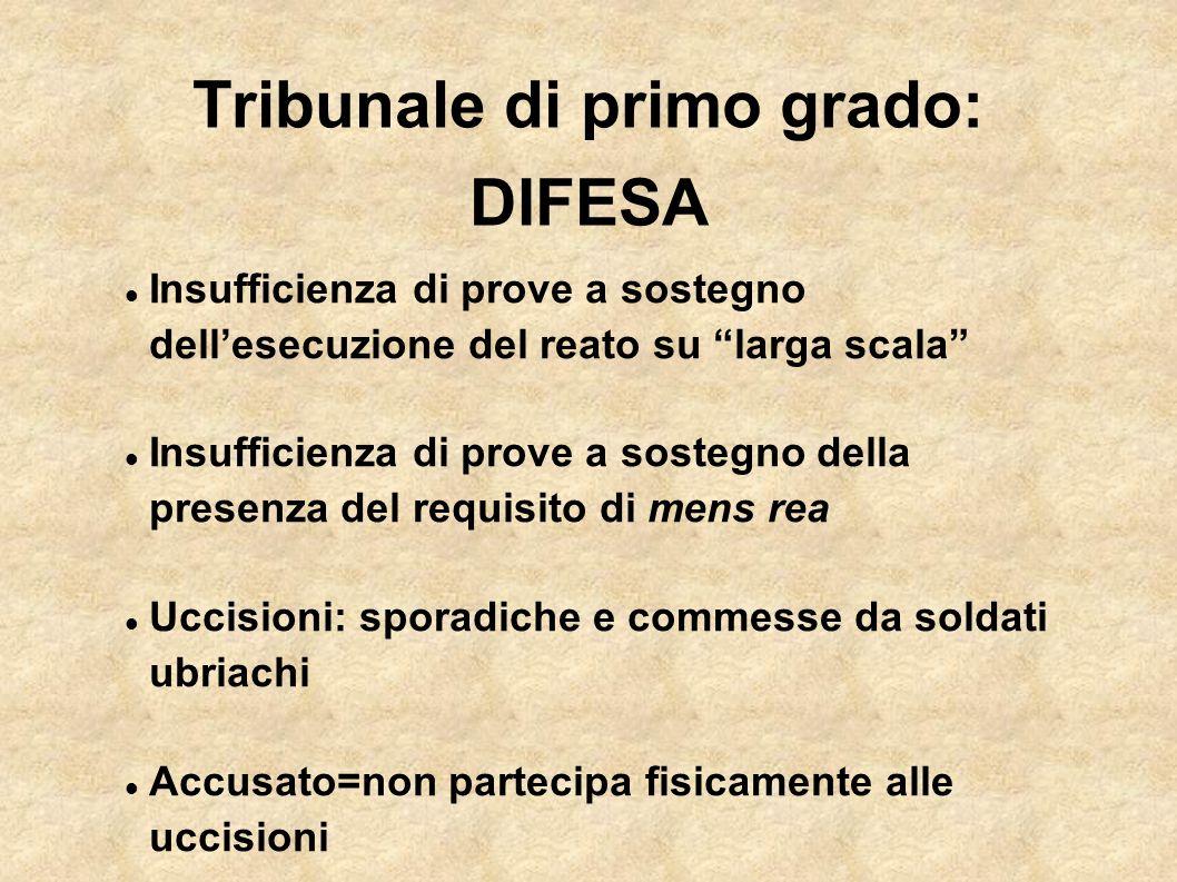 Tribunale di primo grado: DIFESA Insufficienza di prove a sostegno dellesecuzione del reato su larga scala Insufficienza di prove a sostegno della pre