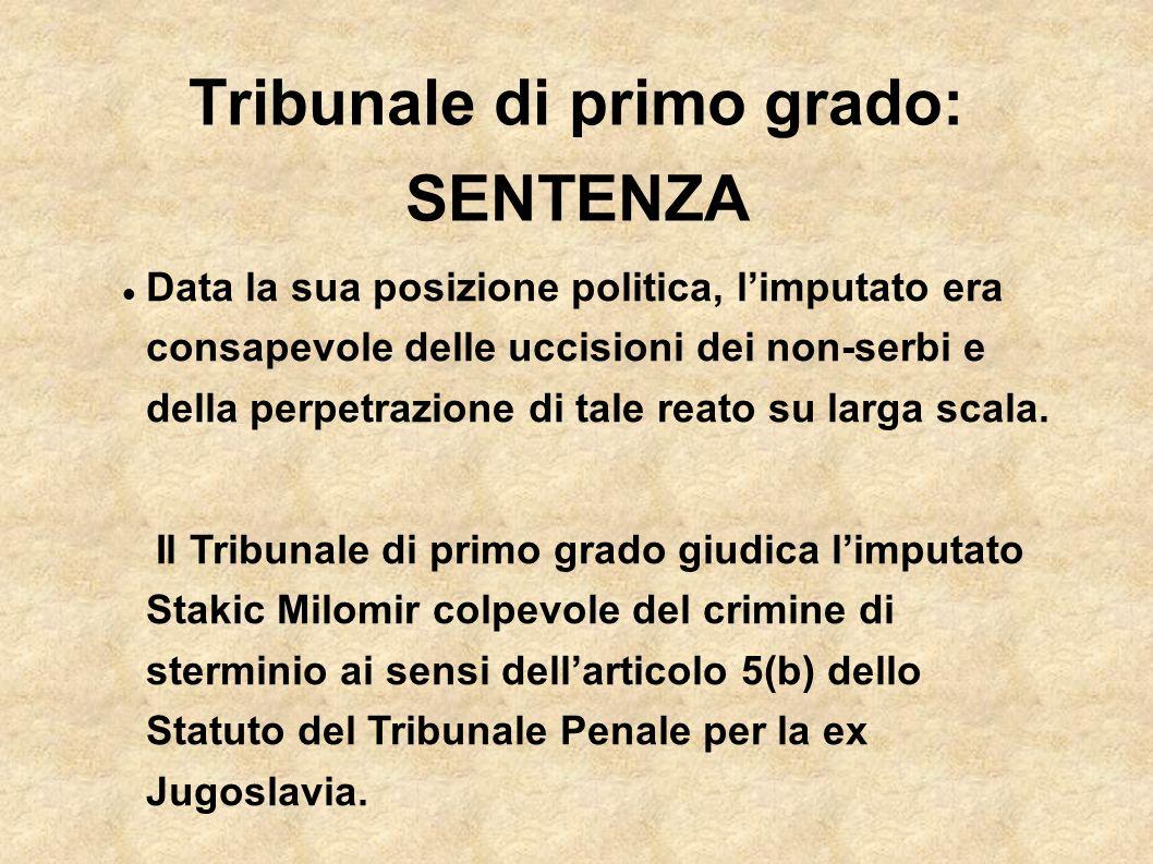 Tribunale di primo grado: SENTENZA Data la sua posizione politica, limputato era consapevole delle uccisioni dei non-serbi e della perpetrazione di ta